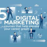 5 digital marketing courses that help elevate your career graph